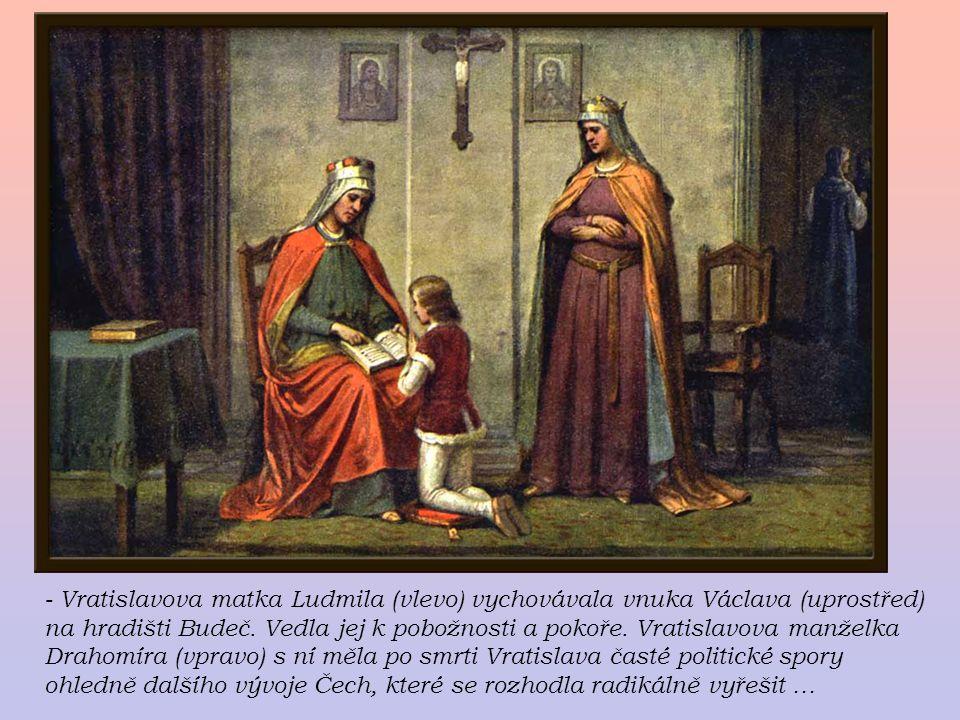 - Vratislavova matka Ludmila (vlevo) vychovávala vnuka Václava (uprostřed) na hradišti Budeč.