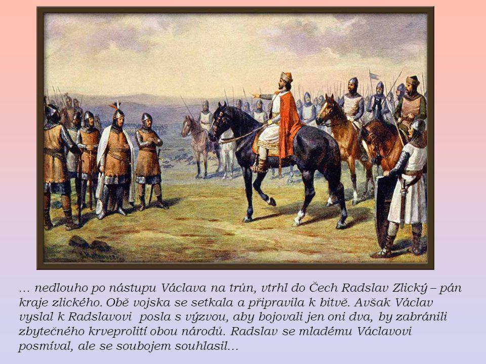 … nedlouho po nástupu Václava na trůn, vtrhl do Čech Radslav Zlický – pán kraje zlického.