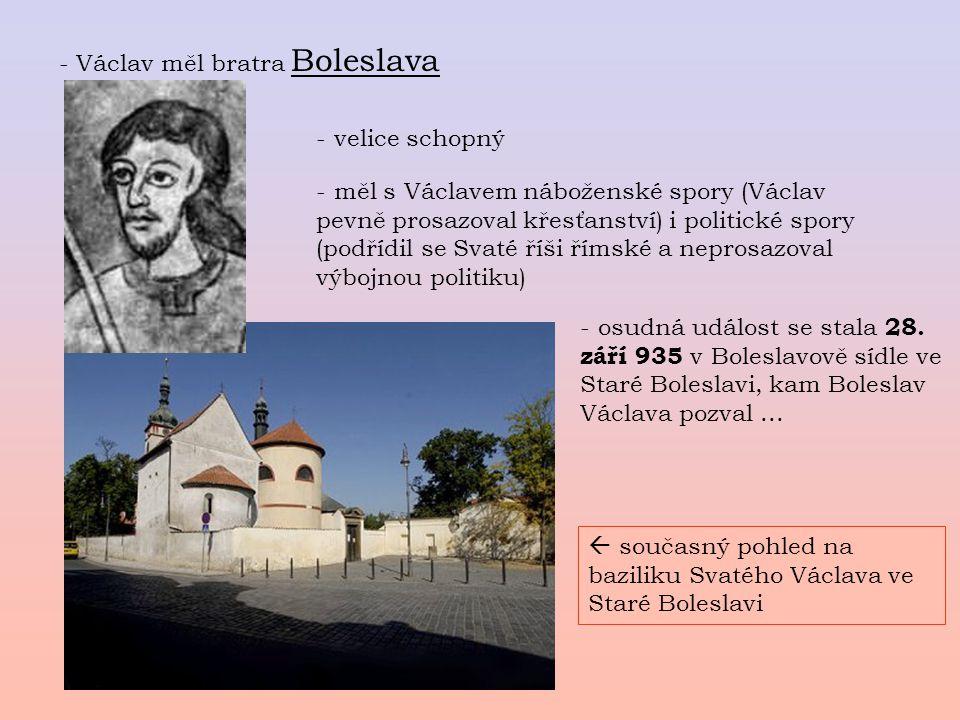 - Václav měl bratra Boleslava