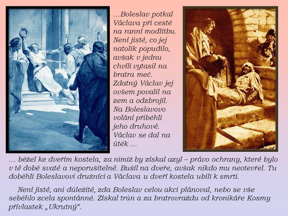 …Boleslav potkal Václava při cestě na ranní modlitbu