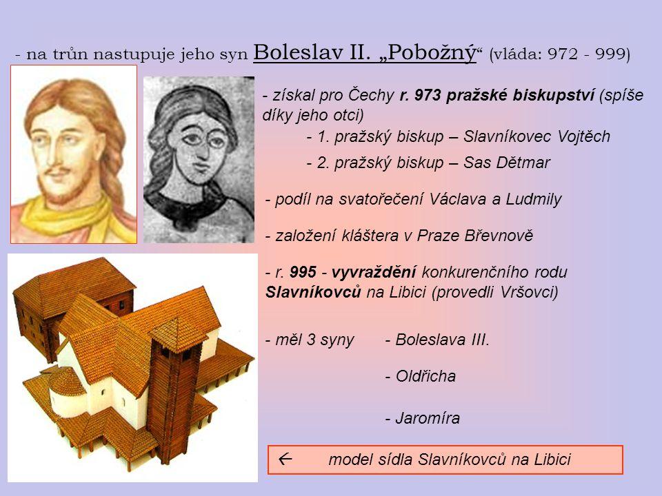 """- na trůn nastupuje jeho syn Boleslav II. """"Pobožný (vláda: 972 - 999)"""