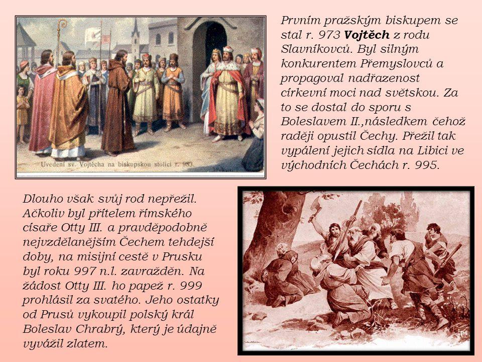 Prvním pražským biskupem se stal r. 973 Vojtěch z rodu Slavníkovců