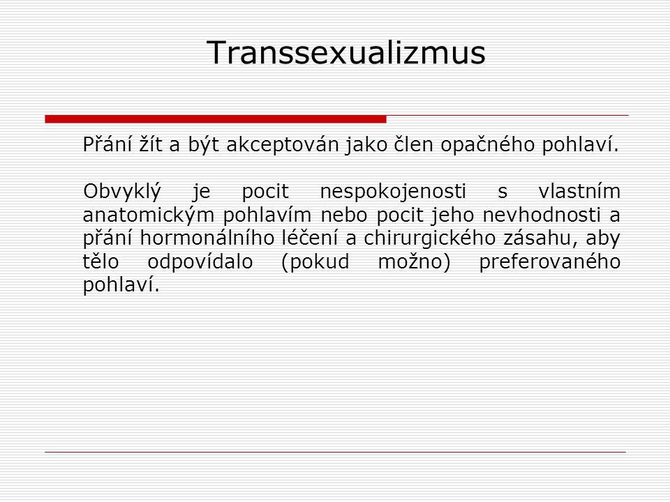 Transsexualizmus Přání žít a být akceptován jako člen opačného pohlaví.