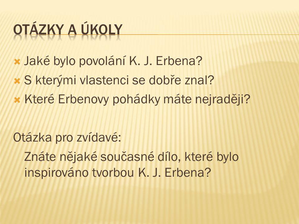 Otázky a úkoly Jaké bylo povolání K. J. Erbena