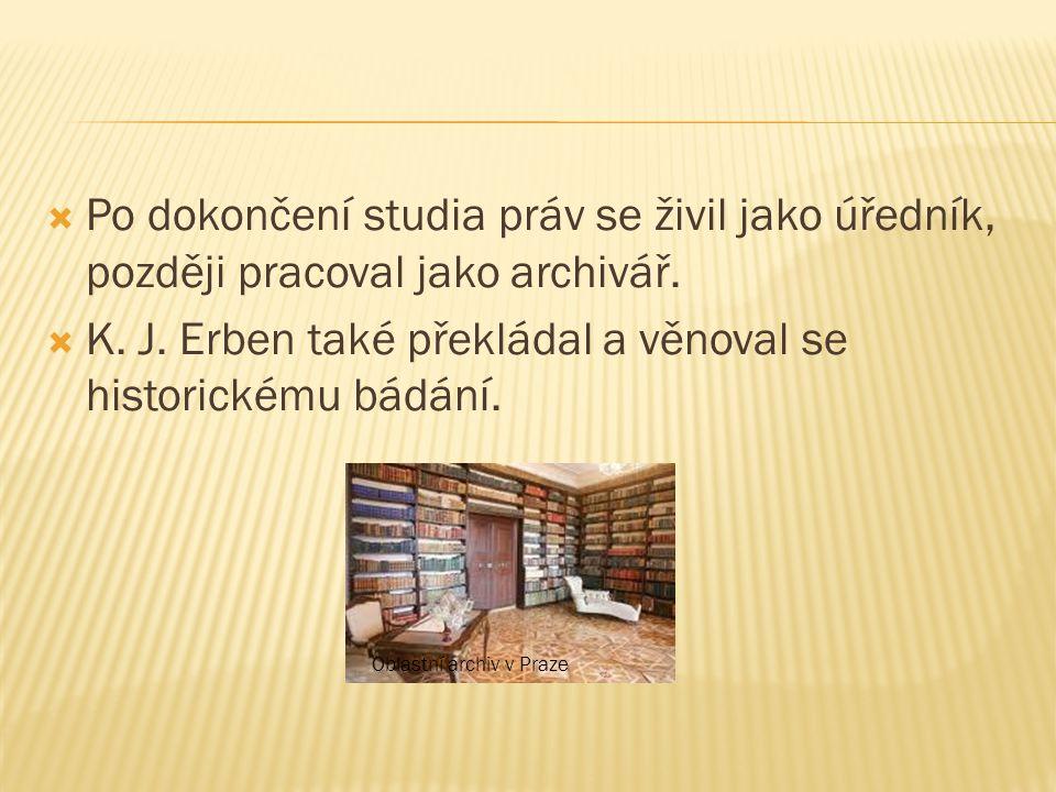 K. J. Erben také překládal a věnoval se historickému bádání.