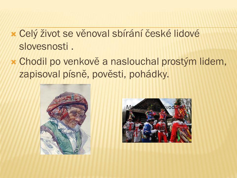 Celý život se věnoval sbírání české lidové slovesnosti .
