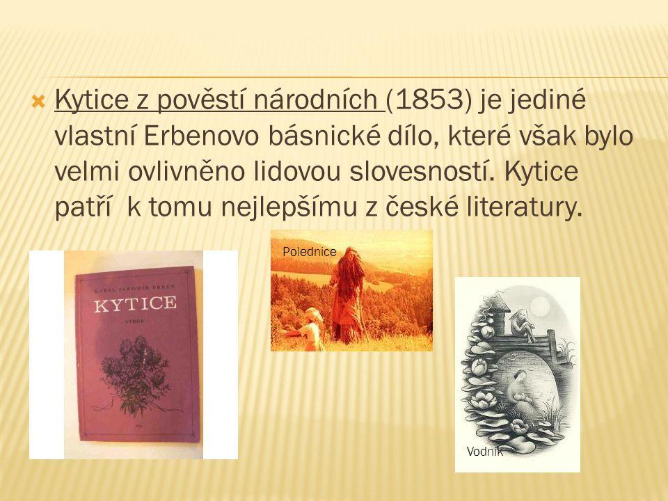 Kytice z pověstí národních (1853) je jediné vlastní Erbenovo básnické dílo, které však bylo velmi ovlivněno lidovou slovesností. Kytice patří k tomu nejlepšímu z české literatury.