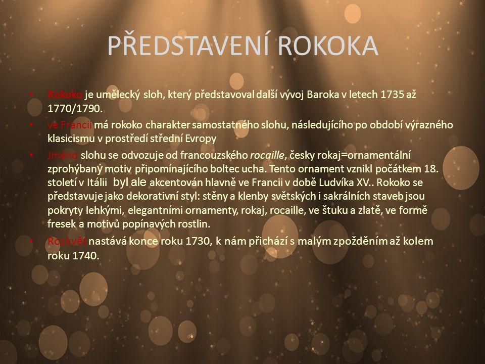 PŘEDSTAVENÍ ROKOKA Rokoko je umělecký sloh, který představoval další vývoj Baroka v letech 1735 až 1770/1790.