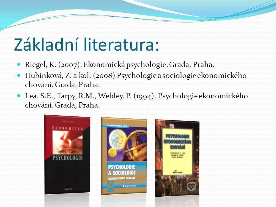 Základní literatura: Riegel, K. (2007): Ekonomická psychologie. Grada, Praha.