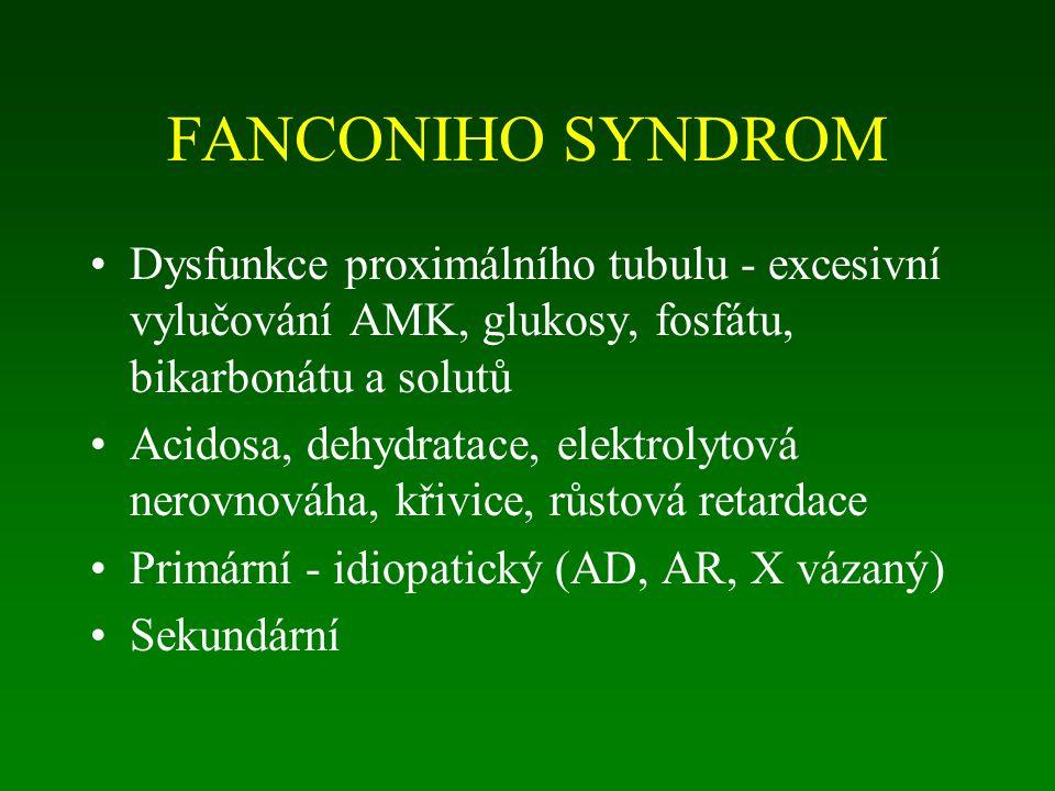 FANCONIHO SYNDROM Dysfunkce proximálního tubulu - excesivní vylučování AMK, glukosy, fosfátu, bikarbonátu a solutů.