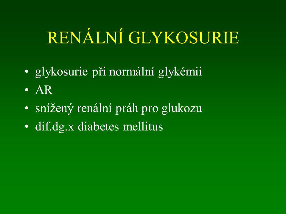RENÁLNÍ GLYKOSURIE glykosurie při normální glykémii AR