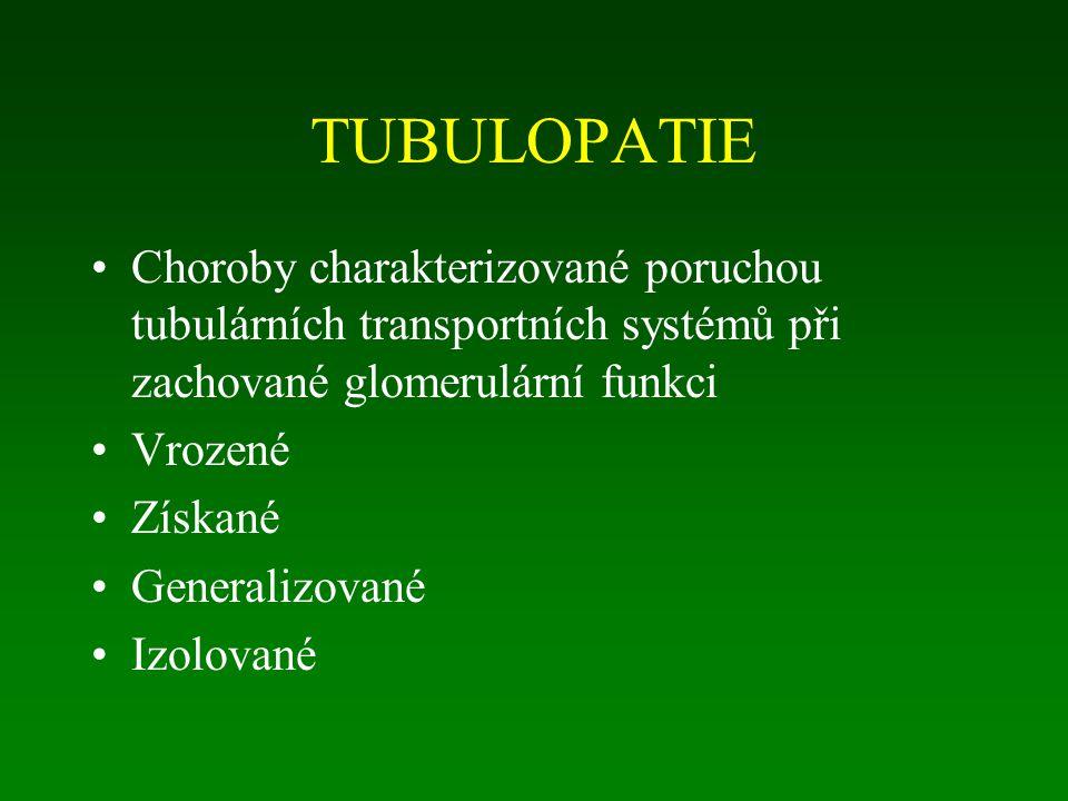 TUBULOPATIE Choroby charakterizované poruchou tubulárních transportních systémů při zachované glomerulární funkci.