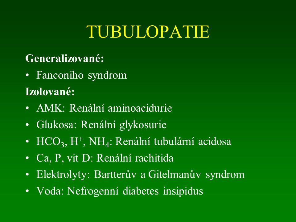 TUBULOPATIE Generalizované: Fanconiho syndrom Izolované: