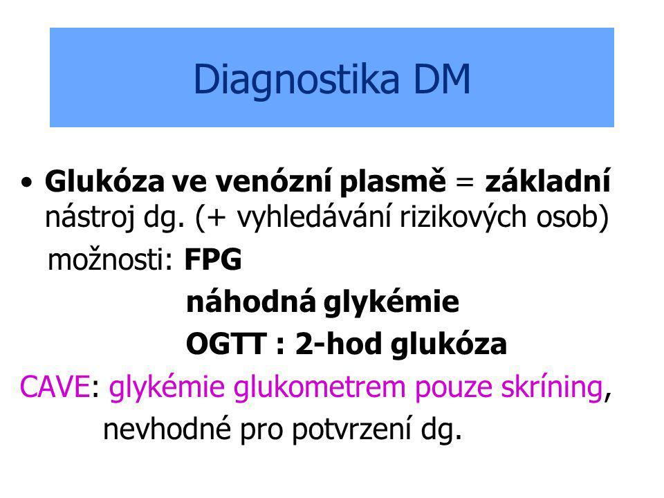 Diagnostika DM Glukóza ve venózní plasmě = základní nástroj dg. (+ vyhledávání rizikových osob) možnosti: FPG.