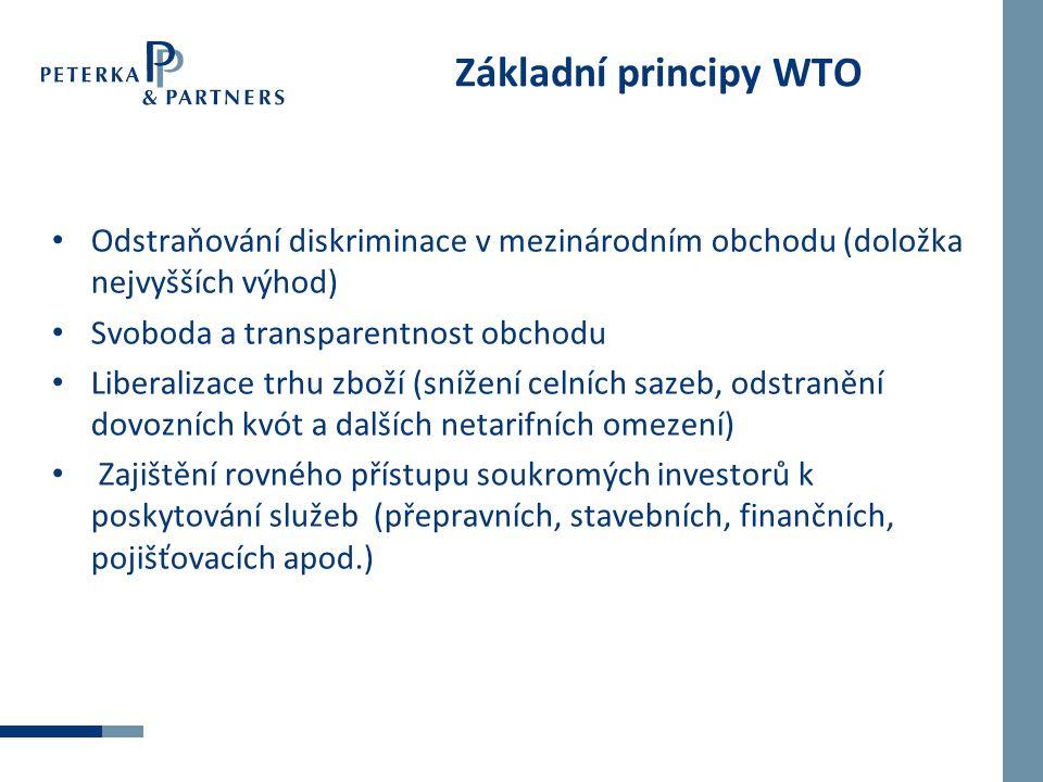 Základní principy WTO Odstraňování diskriminace v mezinárodním obchodu (doložka nejvyšších výhod) Svoboda a transparentnost obchodu.