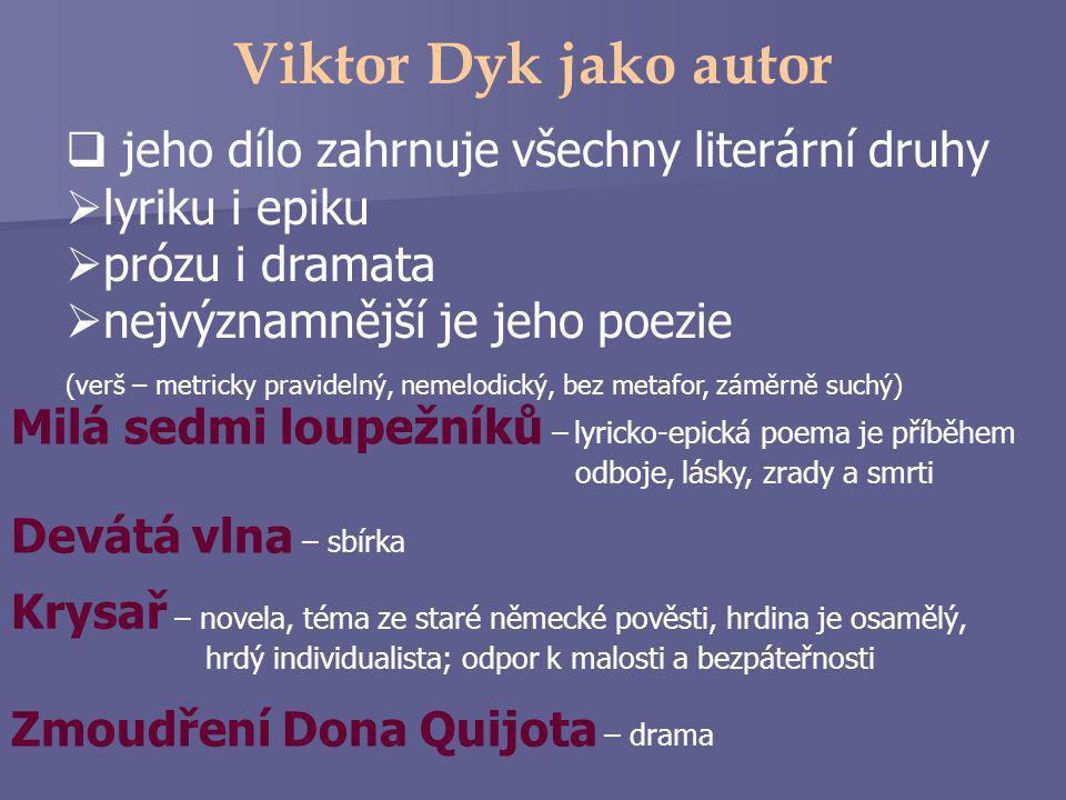 Viktor Dyk jako autor jeho dílo zahrnuje všechny literární druhy