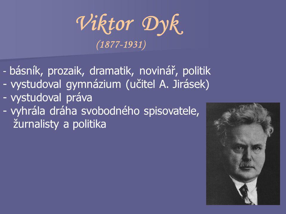 Viktor Dyk (1877-1931) vystudoval gymnázium (učitel A. Jirásek)