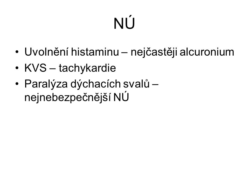 NÚ Uvolnění histaminu – nejčastěji alcuronium KVS – tachykardie