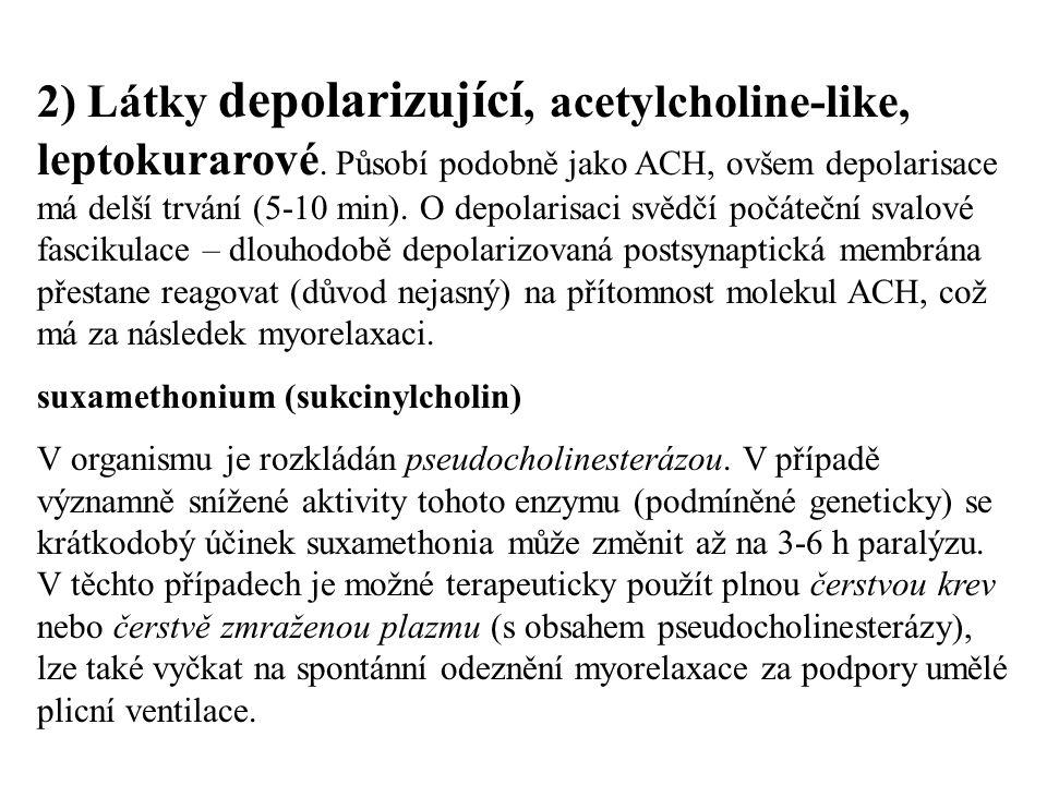 2) Látky depolarizující, acetylcholine-like, leptokurarové