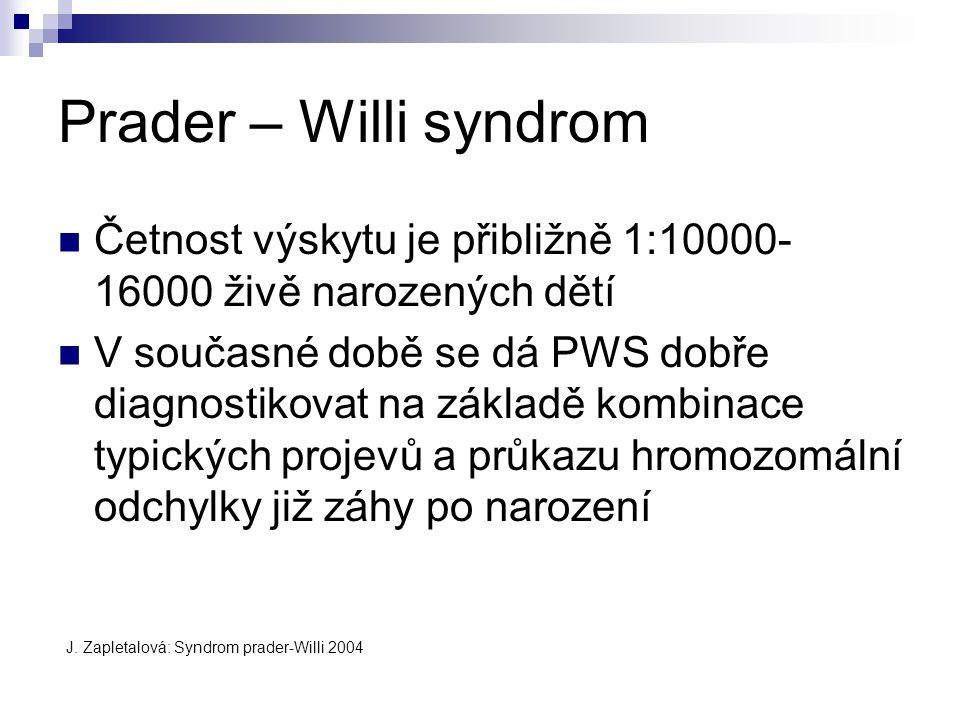 Prader – Willi syndrom Četnost výskytu je přibližně 1:10000-16000 živě narozených dětí.