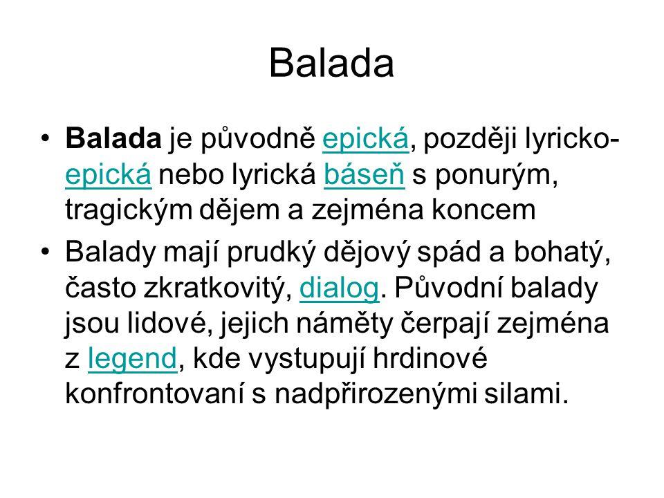 Balada Balada je původně epická, později lyricko-epická nebo lyrická báseň s ponurým, tragickým dějem a zejména koncem.