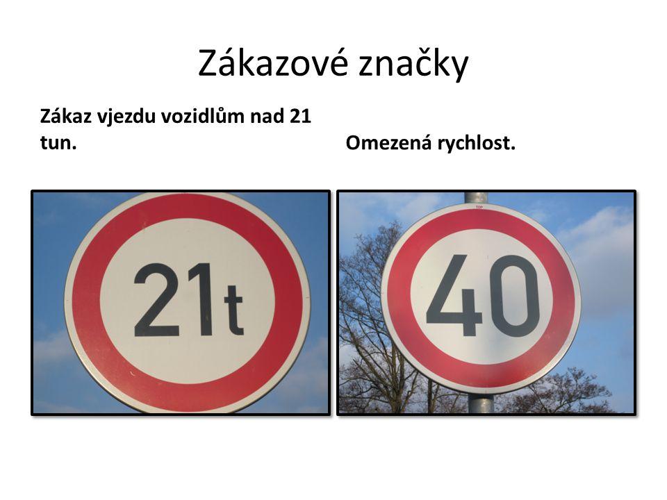 Zákazové značky Zákaz vjezdu vozidlům nad 21 tun. Omezená rychlost.