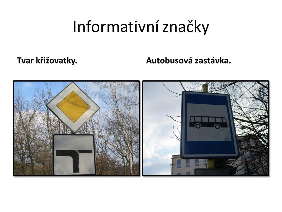 Informativní značky Tvar křižovatky. Autobusová zastávka.