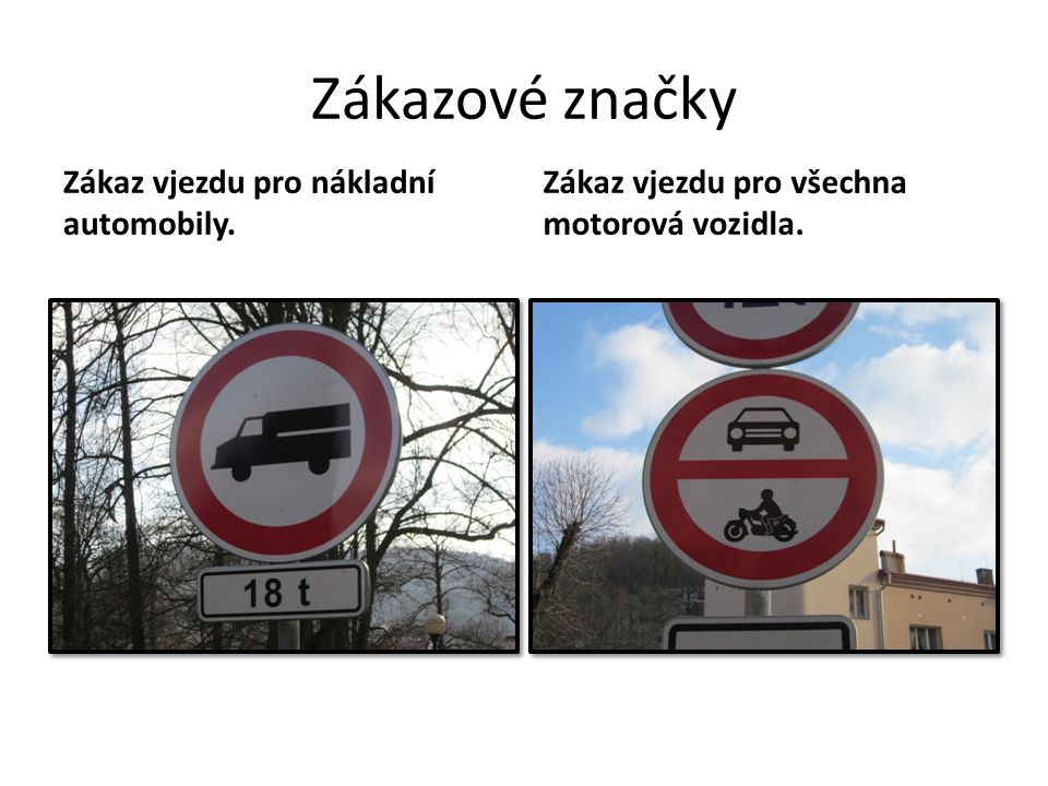 Zákazové značky Zákaz vjezdu pro nákladní automobily.