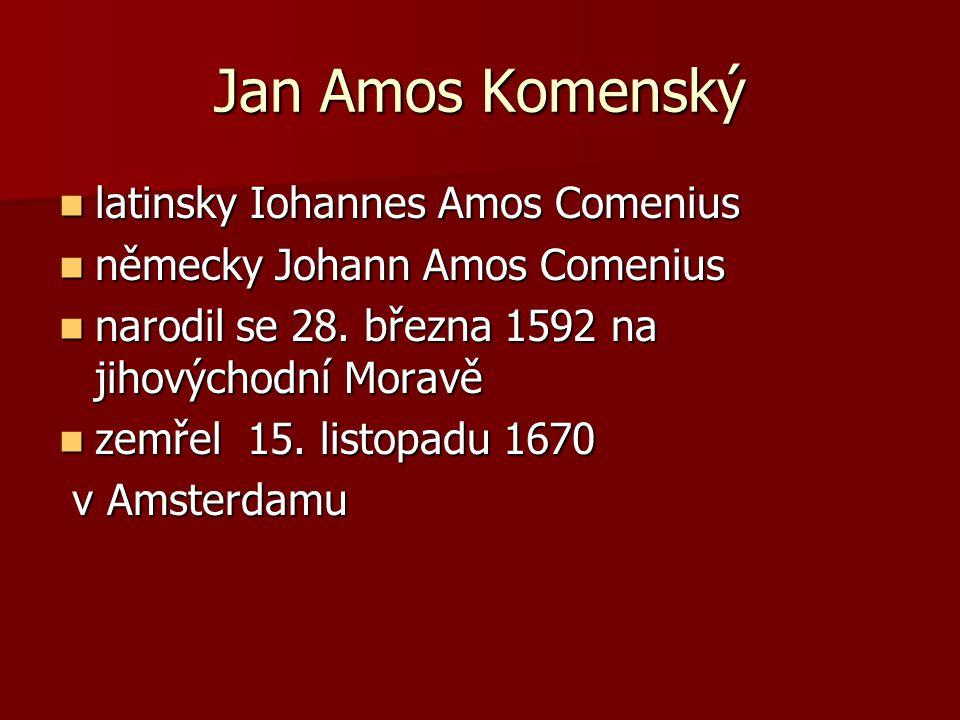 Jan Amos Komenský latinsky Iohannes Amos Comenius