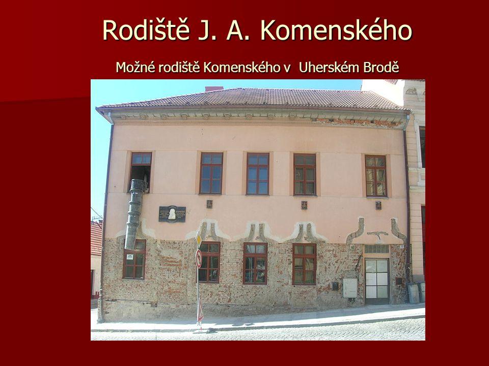 Rodiště J. A. Komenského Možné rodiště Komenského v Uherském Brodě