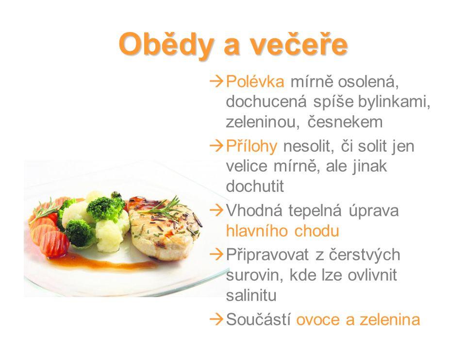 Obědy a večeře Polévka mírně osolená, dochucená spíše bylinkami, zeleninou, česnekem. Přílohy nesolit, či solit jen velice mírně, ale jinak dochutit.