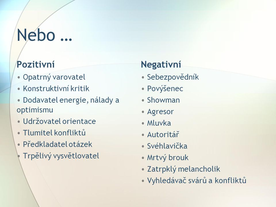 Nebo … Pozitivní Negativní Opatrný varovatel Konstruktivní kritik
