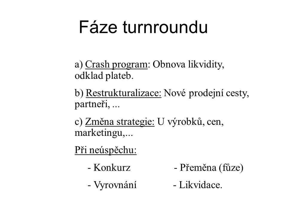 Fáze turnroundu a) Crash program: Obnova likvidity, odklad plateb.