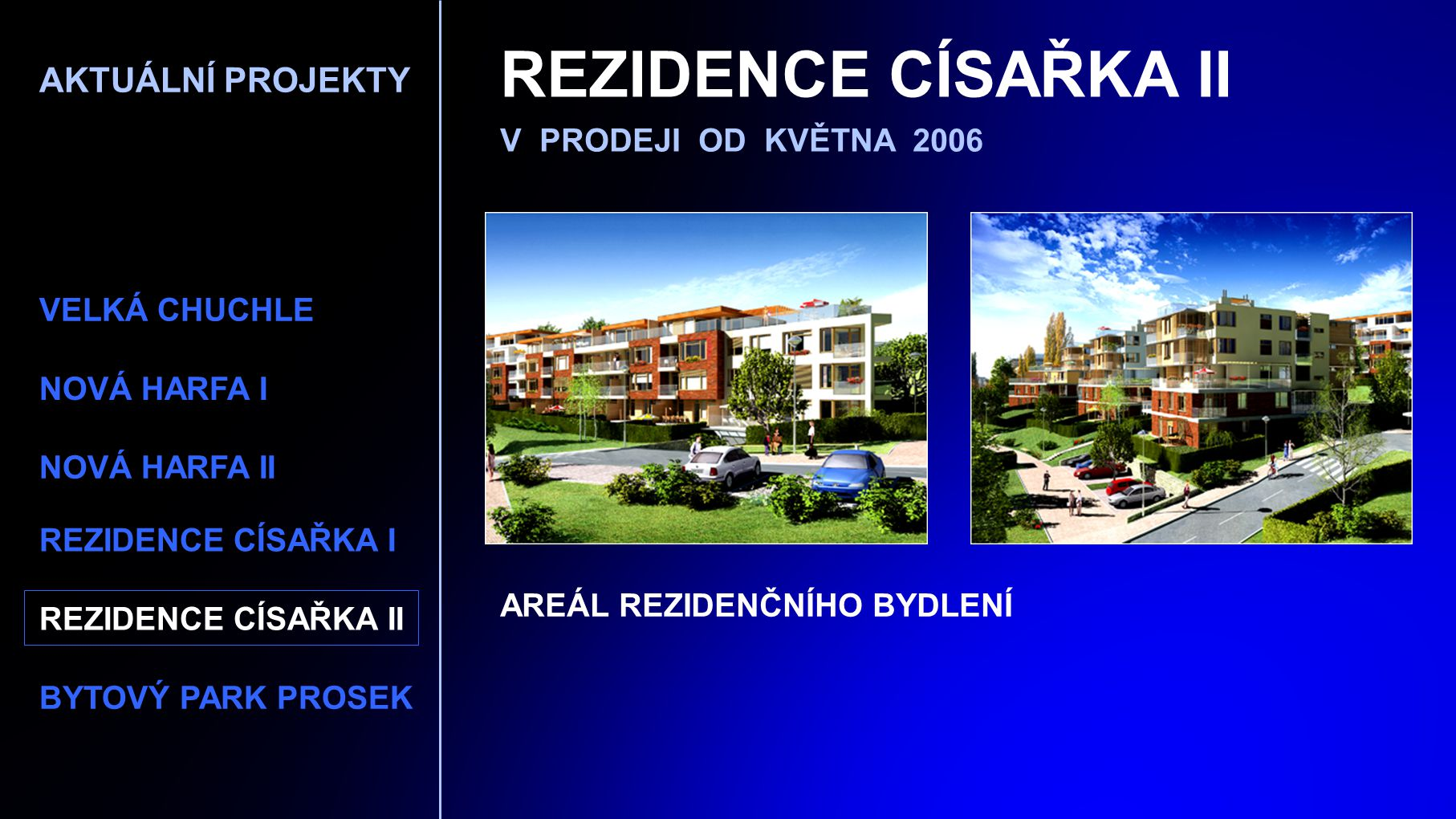 REZIDENCE CÍSAŘKA II AKTUÁLNÍ PROJEKTY V PRODEJI OD KVĚTNA 2006