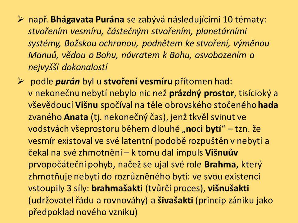 např. Bhágavata Purána se zabývá následujícími 10 tématy: stvořením vesmíru, částečným stvořením, planetárními systémy, Božskou ochranou, podnětem ke stvoření, výměnou Manuů, vědou o Bohu, návratem k Bohu, osvobozením a nejvyšší dokonalostí