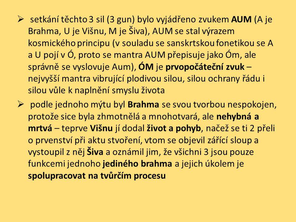 setkání těchto 3 sil (3 gun) bylo vyjádřeno zvukem AUM (A je Brahma, U je Višnu, M je Šiva), AUM se stal výrazem kosmického principu (v souladu se sanskrtskou fonetikou se A a U pojí v Ó, proto se mantra AUM přepisuje jako Óm, ale správně se vyslovuje Aum), ÓM je prvopočáteční zvuk – nejvyšší mantra vibrující plodivou silou, silou ochrany řádu i silou vůle k naplnění smyslu života