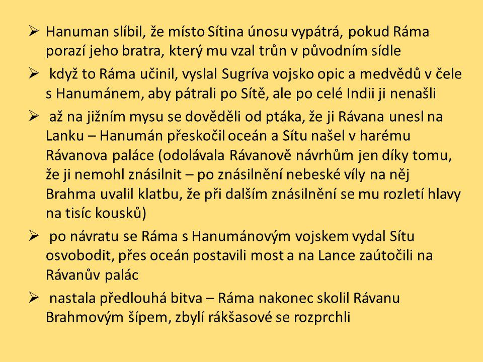 Hanuman slíbil, že místo Sítina únosu vypátrá, pokud Ráma porazí jeho bratra, který mu vzal trůn v původním sídle