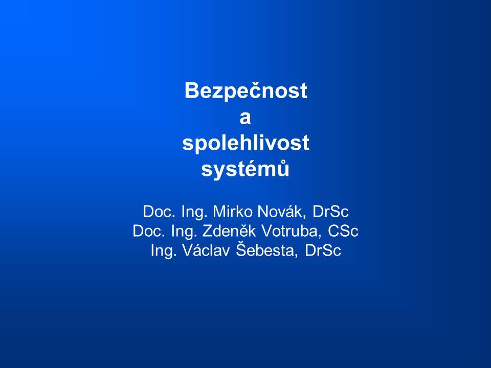 Bezpečnost a spolehlivost systémů Doc. Ing. Mirko Novák, DrSc Doc. Ing