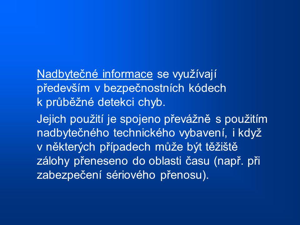 Nadbytečné informace se využívají především v bezpečnostních kódech k průběžné detekci chyb.