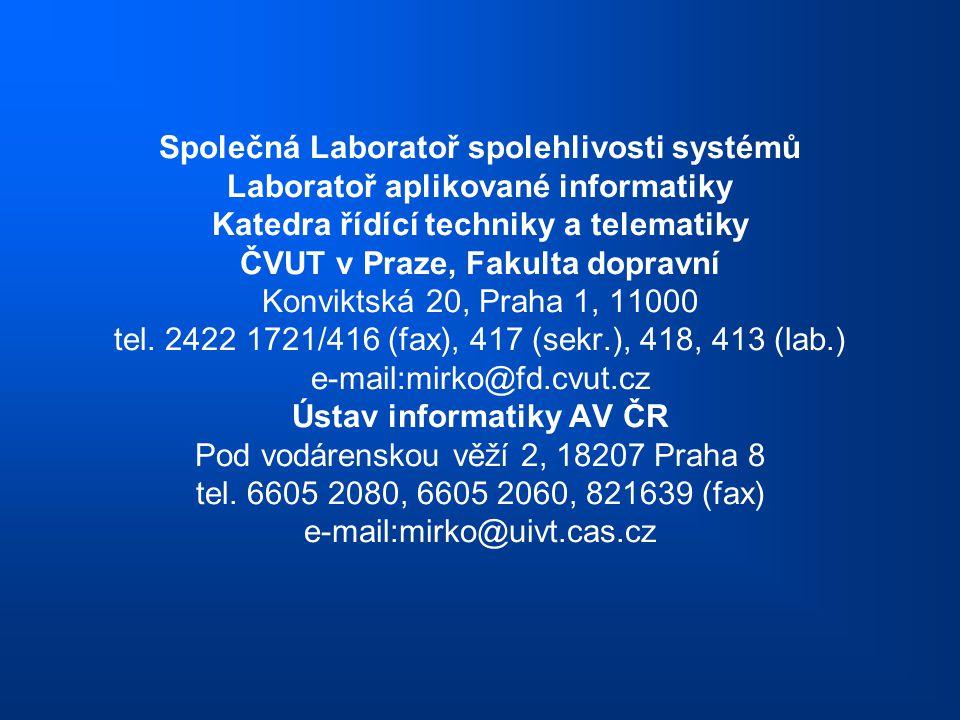 Společná Laboratoř spolehlivosti systémů Laboratoř aplikované informatiky Katedra řídící techniky a telematiky ČVUT v Praze, Fakulta dopravní Konviktská 20, Praha 1, 11000 tel.