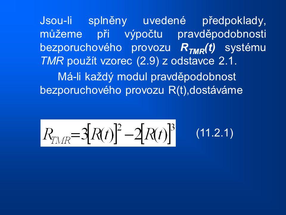 Jsou-li splněny uvedené předpoklady, můžeme při výpočtu pravděpodobnosti bezporuchového provozu RTMR(t) systému TMR použít vzorec (2.9) z odstavce 2.1.