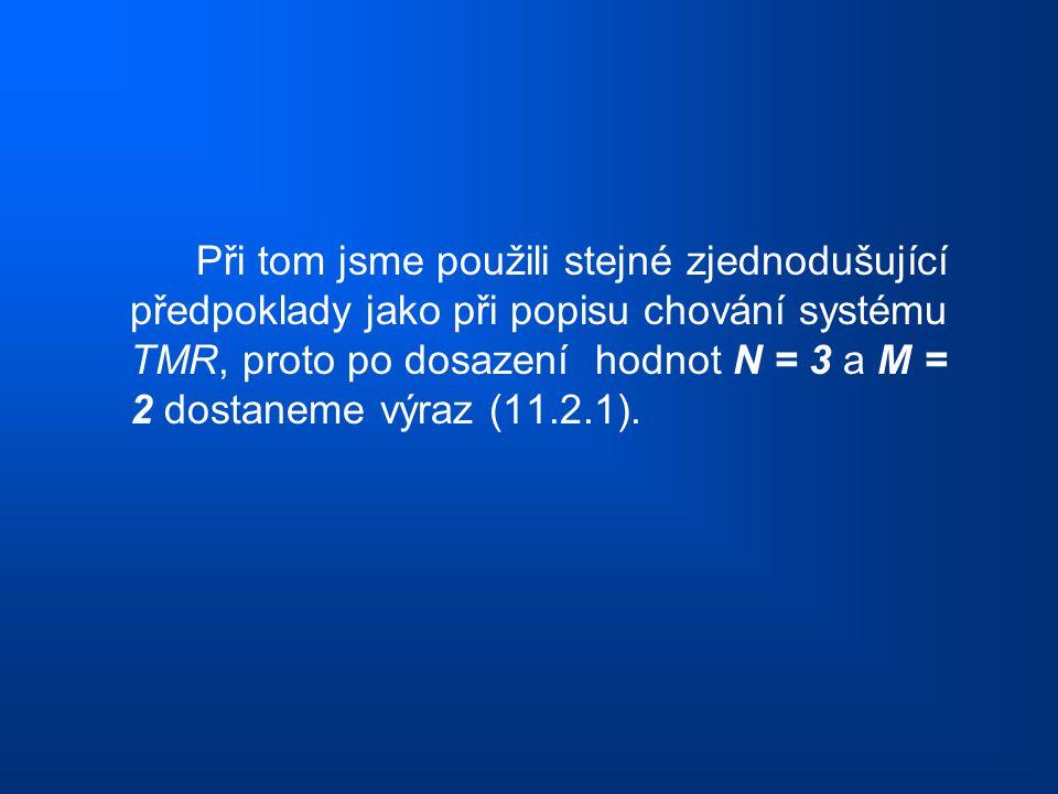 Při tom jsme použili stejné zjednodušující předpoklady jako při popisu chování systému TMR, proto po dosazení hodnot N = 3 a M = 2 dostaneme výraz (11.2.1).