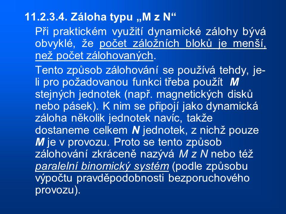 """11.2.3.4. Záloha typu """"M z N Při praktickém využití dynamické zálohy bývá obvyklé, že počet záložních bloků je menší, než počet zálohovaných."""
