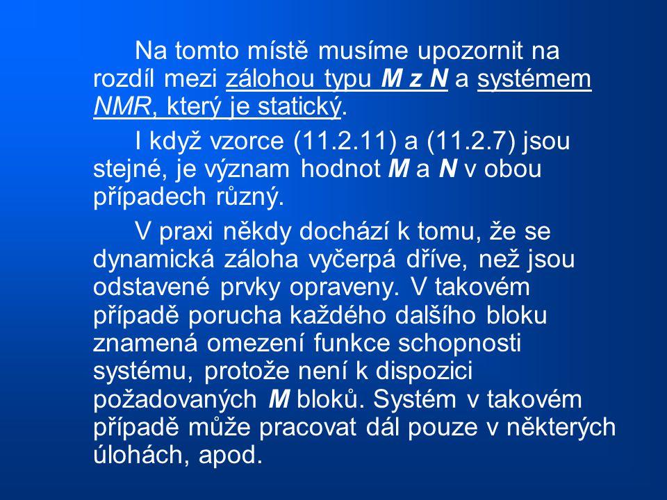 Na tomto místě musíme upozornit na rozdíl mezi zálohou typu M z N a systémem NMR, který je statický.