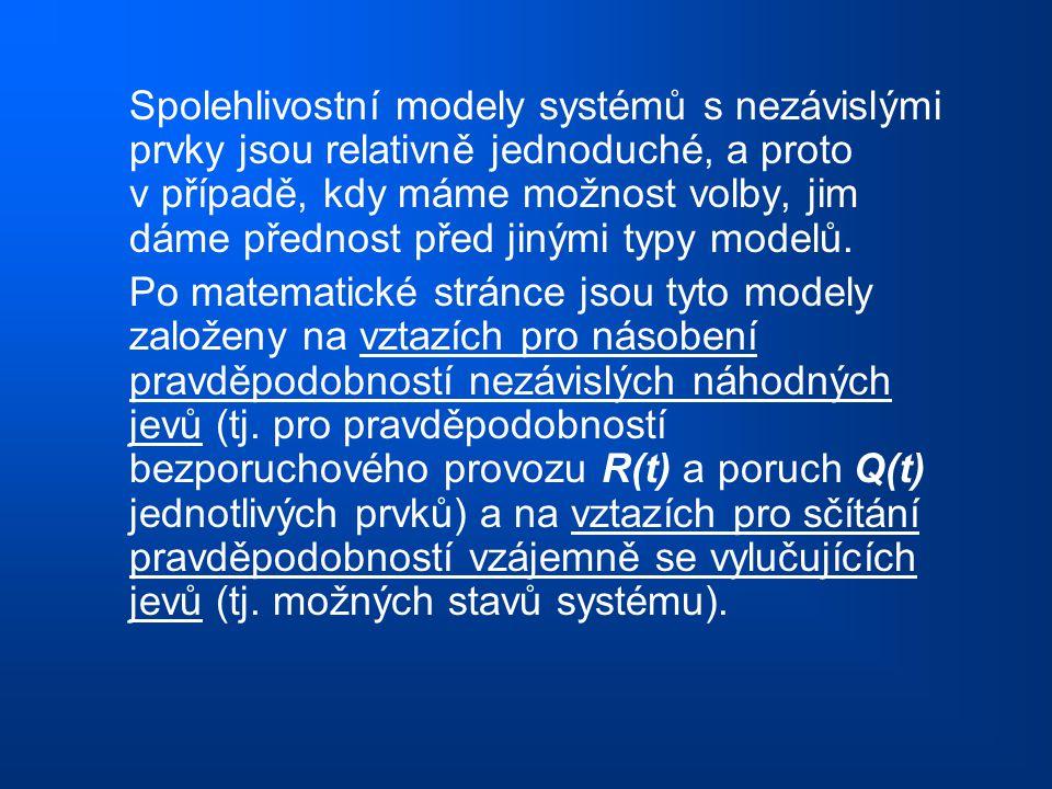 Spolehlivostní modely systémů s nezávislými prvky jsou relativně jednoduché, a proto v případě, kdy máme možnost volby, jim dáme přednost před jinými typy modelů.