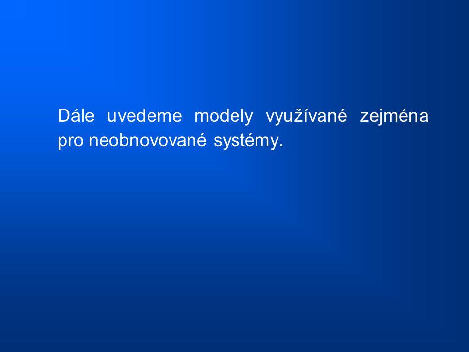 Dále uvedeme modely využívané zejména pro neobnovované systémy.