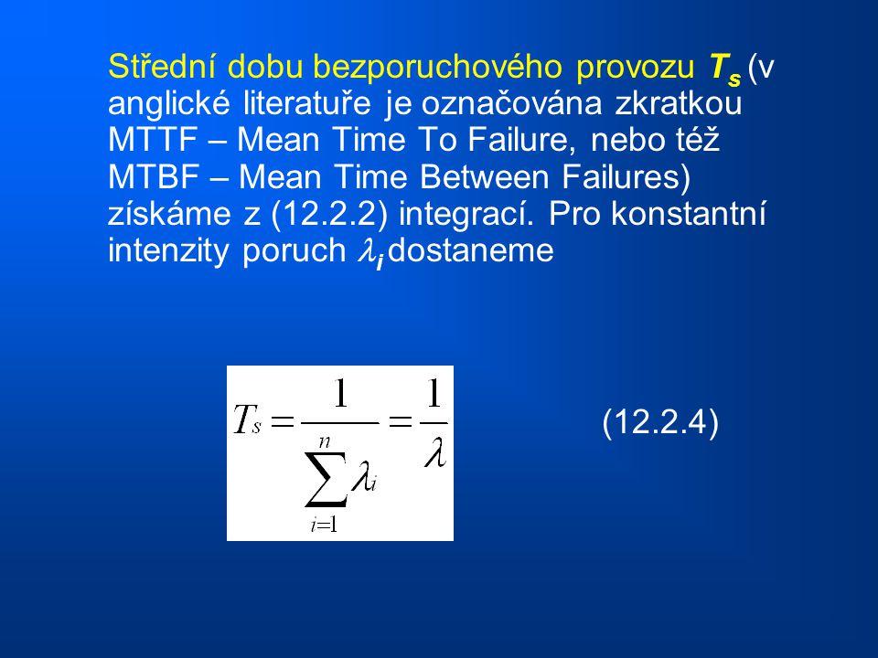 Střední dobu bezporuchového provozu Ts (v anglické literatuře je označována zkratkou MTTF – Mean Time To Failure, nebo též MTBF – Mean Time Between Failures) získáme z (12.2.2) integrací. Pro konstantní intenzity poruch i dostaneme
