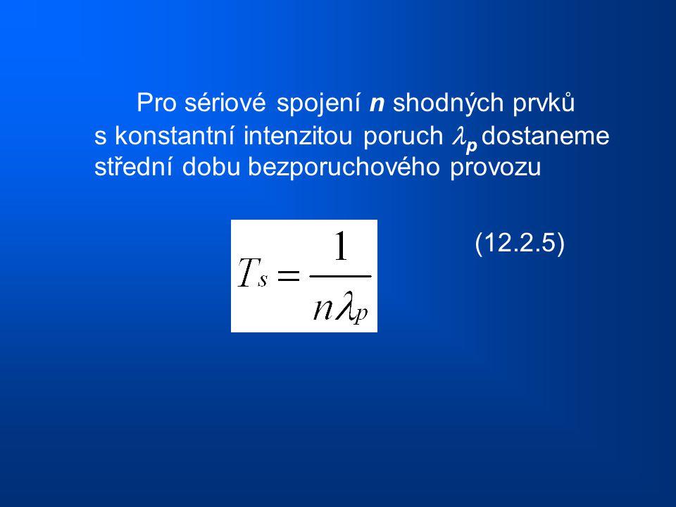 Pro sériové spojení n shodných prvků s konstantní intenzitou poruch p dostaneme střední dobu bezporuchového provozu