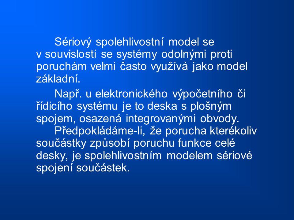 Sériový spolehlivostní model se v souvislosti se systémy odolnými proti poruchám velmi často využívá jako model základní.