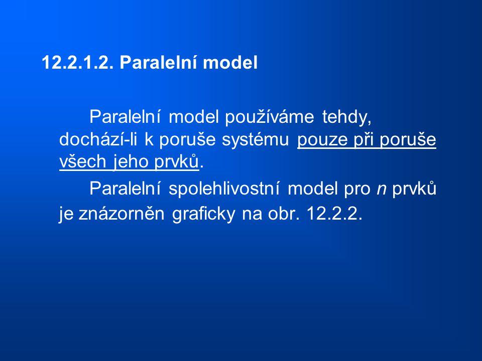 12.2.1.2. Paralelní model Paralelní model používáme tehdy, dochází-li k poruše systému pouze při poruše všech jeho prvků.